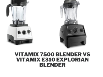 Vitamix 7500 Blender vs Vitamix E310 Explorian Blender