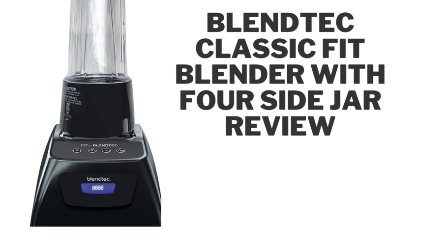Blendtec Classic Fit Blender with Four Side Jar Review